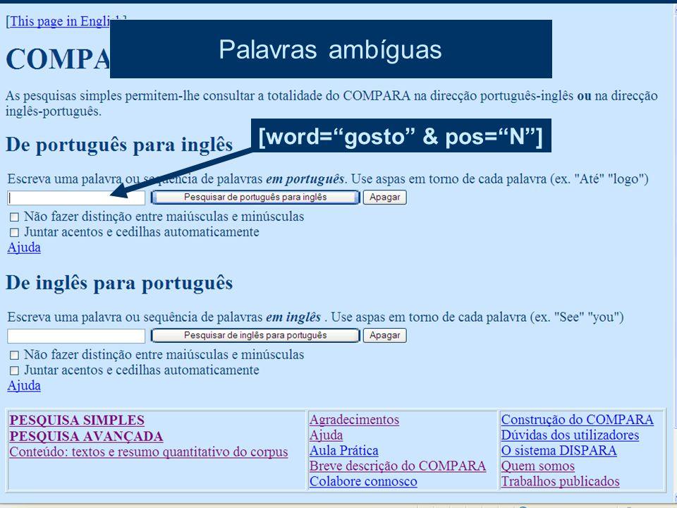 Palavras ambíguas [word= gosto & pos= N ]